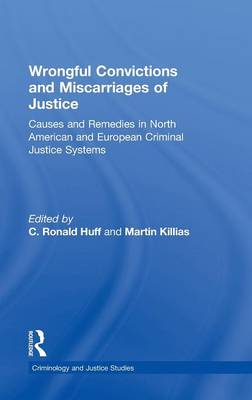 Wrongful Convictions and Miscarriages of Justice: Causes and Remedies in North American and European Criminal Justice Systems - Criminology and Justice Studies (Hardback)