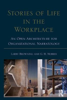 Stories of Life in the Workplace: An Open Architecture for Organizational Narratology - Routledge Communication Series (Paperback)