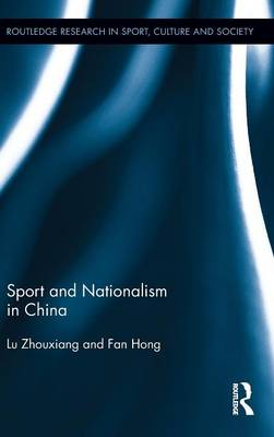 Sport and Nationalism in China - Routledge Research in Sport, Culture and Society (Hardback)