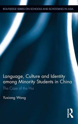 Language, Culture, and Identity among Minority Students in China: The Case of the Hui - Routledge Series on Schools and Schooling in Asia (Hardback)