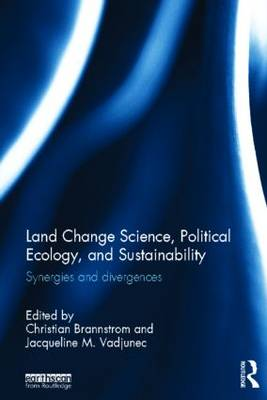 Land Change Science, Political Ecology, and Sustainability: Synergies and divergences (Hardback)