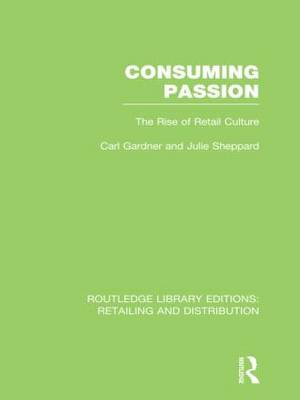 Consuming Passion: The Rise of Retail Culture - Routledge Library Editions: Retailing and Distribution (Hardback)