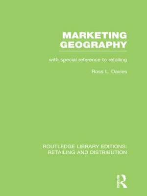 Marketing Geography: With special reference to retailing - Routledge Library Editions: Retailing and Distribution (Hardback)