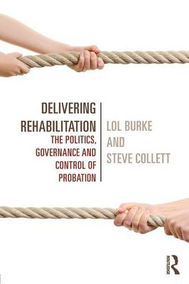 Delivering Rehabilitation: The politics, governance and control of probation (Paperback)