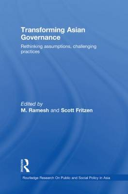 Transforming Asian Governance: Rethinking assumptions, challenging practices - Routledge Research On Public and Social Policy in Asia (Paperback)