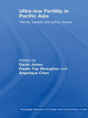 Ultra-Low Fertility in Pacific Asia: Trends, causes and policy issues - Routledge Research On Public and Social Policy in Asia (Paperback)