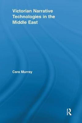 Victorian Narrative Technologies in the Middle East - Literary Criticism and Cultural Theory (Paperback)