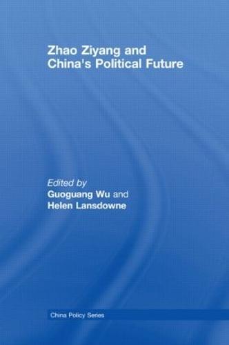 Zhao Ziyang and China's Political Future - China Policy Series (Paperback)