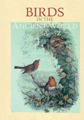 Birds in the Ancient World from A to Z - The Ancient World from A to Z (Paperback)
