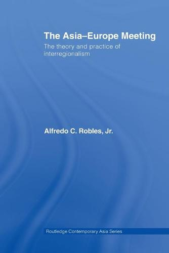 The Asia-Europe Meeting: The Theory and Practice of Interregionalism - Routledge Contemporary Asia Series (Paperback)