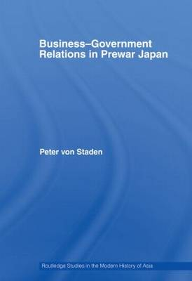 Business-Government Relations in Prewar Japan - Routledge Studies in the Modern History of Asia (Paperback)