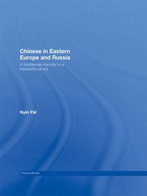 Chinese in Eastern Europe and Russia: A Middleman Minority in a Transnational Era - Chinese Worlds (Paperback)
