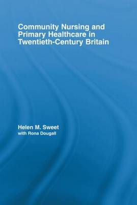 Community Nursing and Primary Healthcare in Twentieth-Century Britain - Routledge Studies in the Social History of Medicine (Paperback)