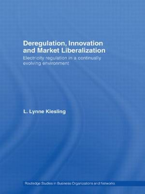 Deregulation, Innovation and Market Liberalization: Electricity Regulation in a Continually Evolving Environment - Routledge Studies in Business Organizations and Networks (Paperback)