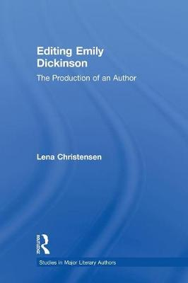 Editing Emily Dickinson: The Production of an Author - Studies in Major Literary Authors (Paperback)