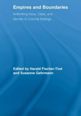 Empires and Boundaries: Race, Class, and Gender in Colonial Settings - Routledge Studies in Cultural History (Paperback)