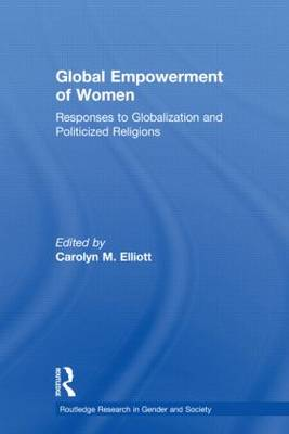 Global Empowerment of Women: Responses to Globalization and Politicized Religions - Routledge Research in Gender and Society (Paperback)