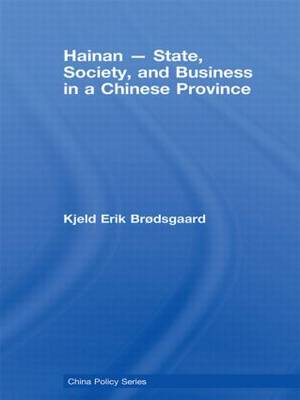 Hainan - State, Society, and Business in a Chinese Province - China Policy Series (Paperback)