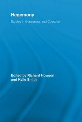 Hegemony: Studies in Consensus and Coercion - Routledge Studies in Social and Political Thought (Paperback)