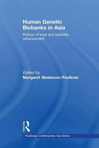 Human Genetic Biobanks in Asia: Politics of trust and scientific advancement - Routledge Contemporary Asia Series (Paperback)