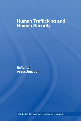 Human Trafficking and Human Security - Routledge Transnational Crime and Corruption (Paperback)