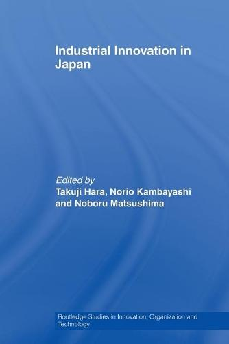 Industrial Innovation in Japan - Routledge Studies in Innovation, Organizations and Technology (Paperback)