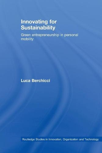 Innovating for Sustainability: Green Entrepreneurship in Personal Mobility - Routledge Studies in Innovation, Organizations and Technology (Paperback)