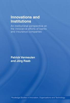 Innovations and Institutions: An Institutional Perspective on the Innovative Efforts of Banks and Insurance Companies - Routledge Studies in Innovation, Organizations and Technology (Paperback)