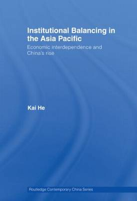 Institutional Balancing in the Asia Pacific: Economic interdependence and China's rise - Routledge Contemporary China Series (Paperback)