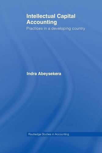 Intellectual Capital Accounting: Practices in a Developing Country - Routledge Studies in Accounting (Paperback)
