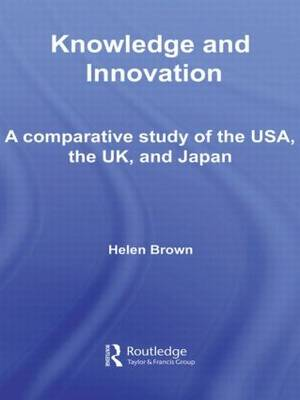 Knowledge and Innovation: A Comparative Study of  the USA, the UK and Japan (Paperback)
