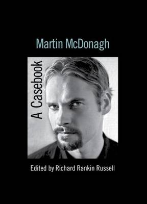 Martin McDonagh: A Casebook - Casebooks on Modern Dramatists (Paperback)