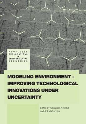 Modeling Environment-Improving Technological Innovations under Uncertainty - Routledge Explorations in Environmental Economics (Paperback)