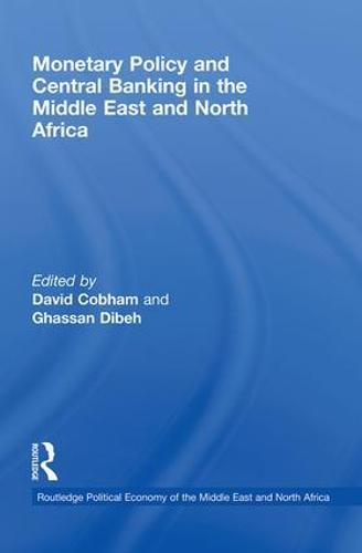 Monetary Policy and Central Banking in the Middle East and North Africa - Routledge Political Economy of the Middle East and North Africa (Paperback)