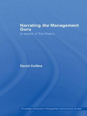 Narrating the Management Guru: In Search of Tom Peters - Routledge Advances in Management and Business Studies (Paperback)