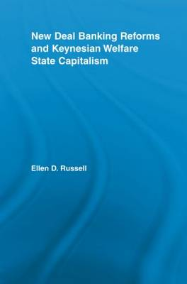 New Deal Banking Reforms and Keynesian Welfare State Capitalism - New Political Economy (Paperback)