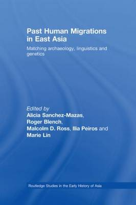 Past Human Migrations in East Asia: Matching Archaeology, Linguistics and Genetics - Routledge Studies in the Early History of Asia (Paperback)