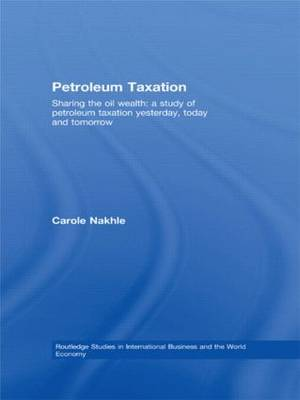 Petroleum Taxation: Sharing the Oil Wealth: A Study of Petroleum Taxation Yesterday, Today and Tomorrow - Routledge Studies in International Business and the World Economy (Paperback)