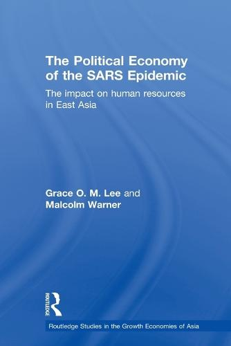 The Political Economy of the SARS Epidemic: The Impact on Human Resources in East Asia - Routledge Studies in the Growth Economies of Asia (Paperback)
