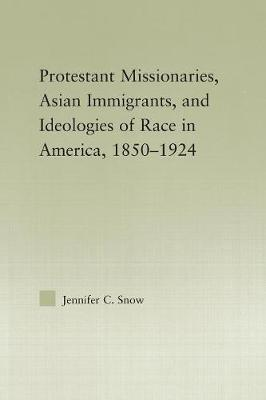 Protestant Missionaries, Asian Immigrants, and Ideologies of Race in America, 1850-1924 - Studies in Asian Americans (Paperback)