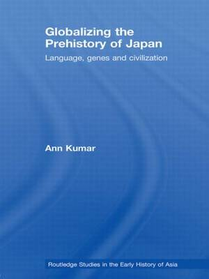 Globalizing the Prehistory of Japan: Language, genes and civilisation - Routledge Studies in the Early History of Asia (Paperback)