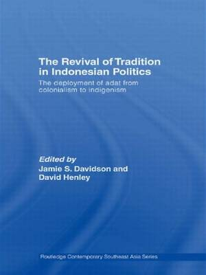 The Revival of Tradition in Indonesian Politics: The Deployment of Adat from Colonialism to Indigenism - Routledge Contemporary Southeast Asia Series (Paperback)