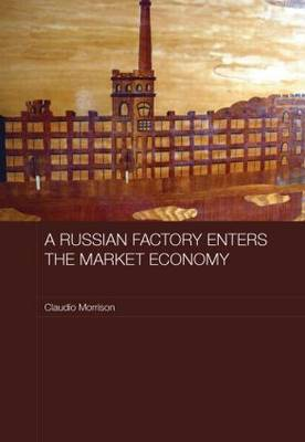 A Russian Factory Enters the Market Economy - Routledge Contemporary Russia and Eastern Europe Series (Paperback)