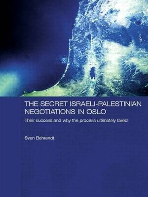 The Secret Israeli-Palestinian Negotiations in Oslo: Their Success and Why the Process Ultimately Failed - Durham Modern Middle East and Islamic World Series (Paperback)