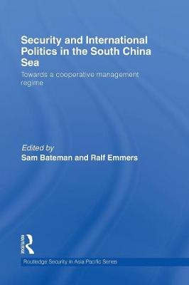 Security and International Politics in the South China Sea: Towards a co-operative management regime - Routledge Security in Asia Pacific Series (Paperback)