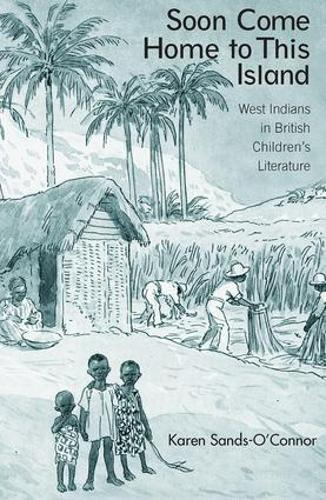 Soon Come Home to This Island: West Indians in British Children's Literature - Children's Literature and Culture (Paperback)