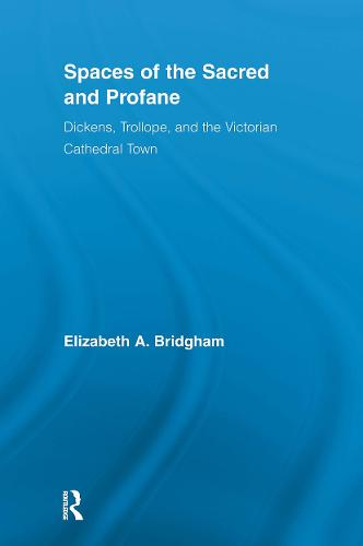 Spaces of the Sacred and Profane: Dickens, Trollope, and the Victorian Cathedral Town - Literary Criticism and Cultural Theory (Paperback)