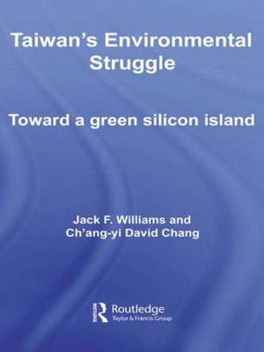 Taiwan's Environmental Struggle: Toward a Green Silicon Island - Routledge Contemporary Asia Series (Paperback)