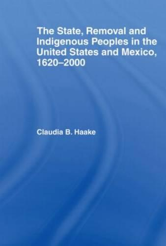 The State, Removal and Indigenous Peoples in the United States and Mexico, 1620-2000 - Indigenous Peoples and Politics (Paperback)