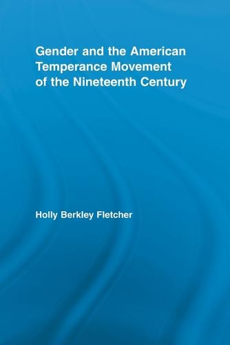 Gender and the American Temperance Movement of the Nineteenth Century - Studies in American Popular History and Culture (Paperback)